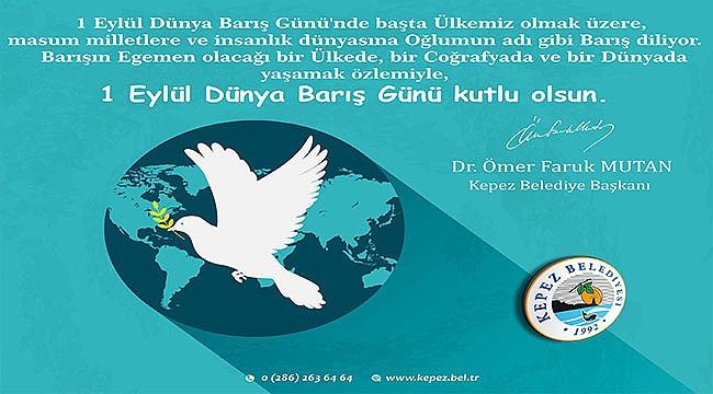 Kepez Belediye Başkanı Dr.Ömer Faruk Mutan'ın 1 Eylül Dünya Barış Günü Mesajı
