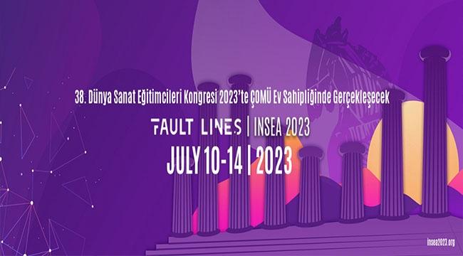 38. DÜNYA SANAT EĞİTİMCİLERİ KONGRESİ 2023'TE ÇOMÜ EV SAHİPLİĞİNDE GERÇEKLEŞECEK