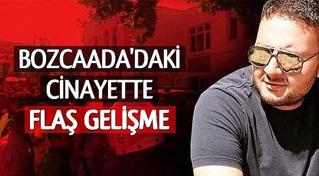 BOZCAADA'DAKİ CİNAYETTE FLAŞ GELİŞME 4 TUTUKLAMA DAHA