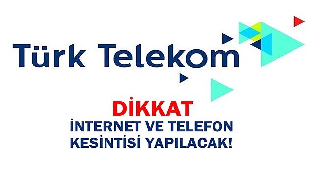 DİKKAT İNTERNET VE TELEFONLAR KESİLECEK!